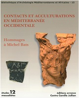 15, 2015 - Contacts et acculturations en Méditerranée occidentale : Hommages à Michel Bats. Actes du colloque d'Hyères
